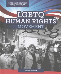 LGBTQ human rights movement /  Theresa Morlock. - Theresa Morlock.