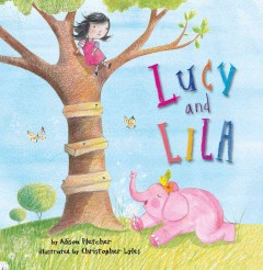 Lucy and Lila /  by Alison Fletcher ; illustrated by Christopher Lyles.