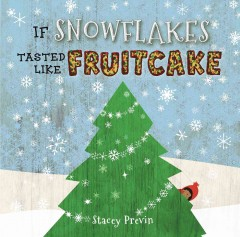 If snowflakes tasted like fruitcake /  Stacey Previn. - Stacey Previn.