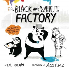 The Black and White Factory /  by Eric Telchin ; illustrated by Diego Funck. - by Eric Telchin ; illustrated by Diego Funck.