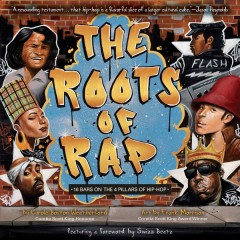 The roots of rap : 16 bars on the 4 pillars of hip-hop / by Carole Boston Weatherford ; illustrated by Frank Morrison Jr. - by Carole Boston Weatherford ; illustrated by Frank Morrison Jr.