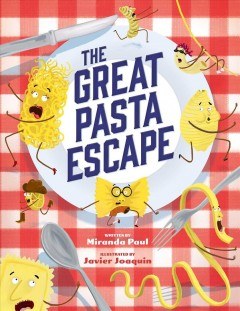 The great pasta escape /  written by Miranda Paul ; illustrated by Javier Joaquin. - written by Miranda Paul ; illustrated by Javier Joaquin.