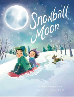 Snowball moon /  by Fran Cannon Slayton ; illustrated by Tracy Bishop. - by Fran Cannon Slayton ; illustrated by Tracy Bishop.