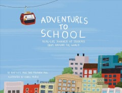 Adventures to school : real-life journeys of students from around the world / by Baptiste Paul and Miranda Paul ; illustrated by Isabel Muñoz.