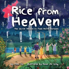 Rice from heaven /  by Tina M. Cho ; illustrated by Jin Song Keum. - by Tina M. Cho ; illustrated by Jin Song Keum.