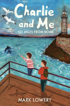 Charlie and me : 421 miles from home / Mark Lowery. - Mark Lowery.