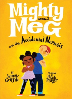Mighty Meg and the accidental nemesis /  by Sammy Griffin ; illustrated by Micah Player. - by Sammy Griffin ; illustrated by Micah Player.