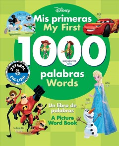 My first 1000 words = Mis primeras 1000 palabras / written by Erica Yu ;  translated by Laura Collado Píriz ; illustrated by the Disney Storybook Art Team.