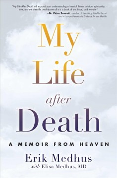 My life after death : a memoir from heaven / Erik Medhus with Elisa Medhus, MD.