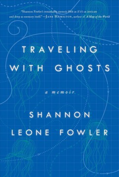 Traveling with ghosts : a memoir / Shannon Leone Fowler. - Shannon Leone Fowler.