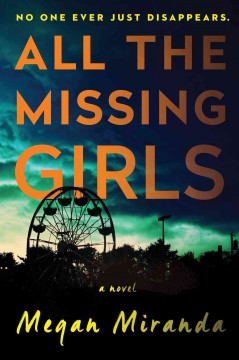 All the missing girls : a novel / Megan Miranda. - Megan Miranda.
