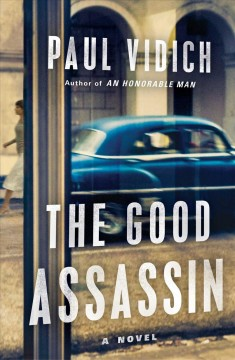 The good assassin : a novel / Paul Vidich.