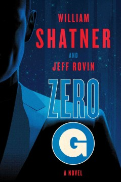 Zero-G. a novel / William Shatner and Jeff Rovin. - William Shatner and Jeff Rovin.