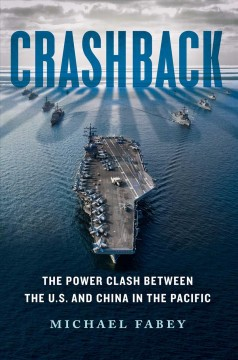 Crashback : the power clash between the U.S. and China in the pacific / Michael Fabey. - Michael Fabey.