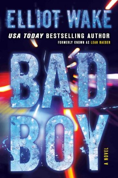 Bad boy : a novel / Elliot Wake. - Elliot Wake.