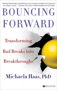 Bouncing forward : transforming bad breaks into breakthroughs / Michaela Haas. - Michaela Haas.