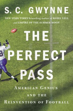 The perfect pass : American genius and the reinvention of football / S. C. Gwynne.