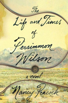 The life and times of Persimmon Wilson : a novel / Nancy Peacock. - Nancy Peacock.