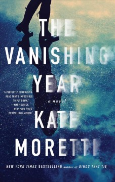The vanishing year : a novel / Kate Moretti. - Kate Moretti.