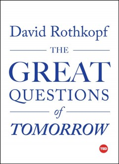 The great questions of tomorrow /  David Rothkopf.
