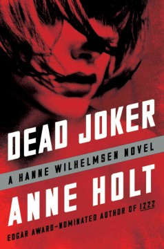 Dead joker : a Hanne Wilhelmsen novel / Anne Holt ; Translated from the Norwegian by Anne Bruce.