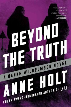 Beyond the truth /  Anne Holt ; translated from the Norwegian by Anne Bruce. - Anne Holt ; translated from the Norwegian by Anne Bruce.