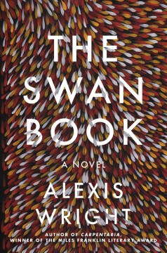 The swan book : a novel / Alexis Wright. - Alexis Wright.