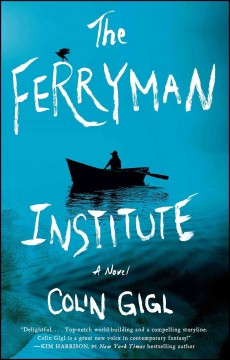The Ferryman institute : a novel / Colin Gigl. - Colin Gigl.