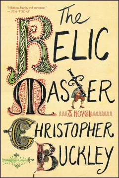 The relic master : a novel / Christopher Buckley.
