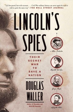 Lincoln's Spies : Their Secret War to Save a Nation / Douglas Waller.