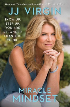 Miracle mindset : a mother, her son, and life's hardest lessons / JJ Virgin.