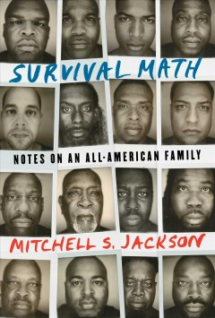 Survival math : notes on an all-American family / Mitchell S. Jackson. - Mitchell S. Jackson.