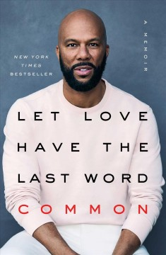 Let love have the last word : a memoir / Common ; with Mensah Demary.