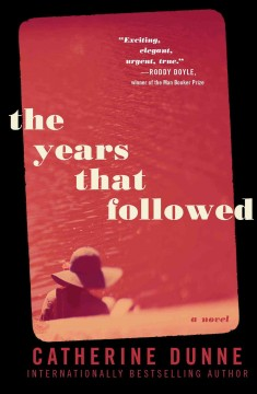 The years that followed /  Catherine Dunne.