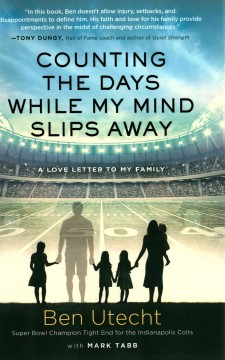Counting the days while my mind slips away : a love letter to my family / Ben Utecht ; with Mark Tabb. - Ben Utecht ; with Mark Tabb.
