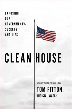 Clean house : exposing our government's secrets and lies / Tom Fitton.