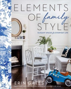 Elements of family style : elegant spaces for everyday life / Erin Gates.