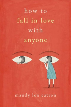 How to fall in love with anyone : a memoir in essays / Mandy Len Catron. - Mandy Len Catron.
