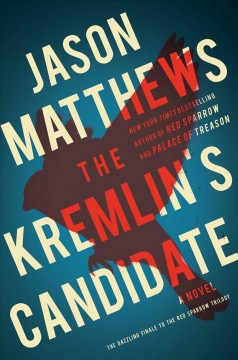 The Kremlin's candidate : a novel / Jason Matthews. - Jason Matthews.