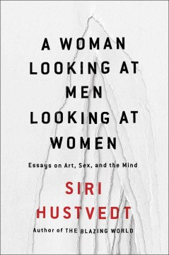 A woman looking at men looking at women : essays on art, sex, and the mind / Siri Hustvedt. - Siri Hustvedt.