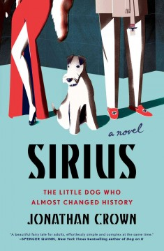 Sirius : a novel about the little dog who almost changed history / Jonathan Crown ; translated from German by Jamie Searle Romanelli. - Jonathan Crown ; translated from German by Jamie Searle Romanelli.