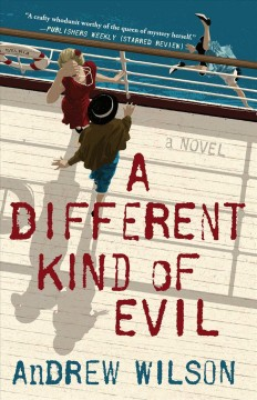 A different kind of evil : a novel / by Andrew Wilson.
