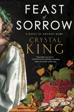 Feast of sorrow : a novel of Ancient Rome / Crystal King.