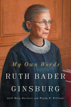 My Own Words / Ruth Bader Ginsburg with Mary Hartnett and Wendy W Williams