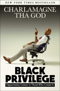 Black privilege : opportunity comes to those who create it / by Charlamagne Tha God.
