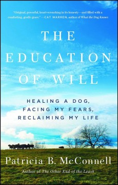 The education of Will : a mutual memoir of a woman and her dog / Patricia B. McConnell.