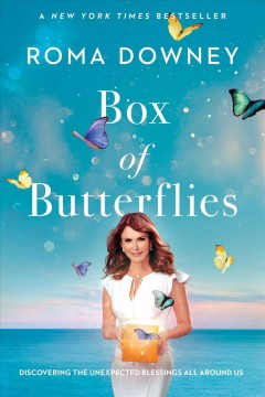 Box of butterflies : discovering the unexpected blessings all around us / Roma Downey.