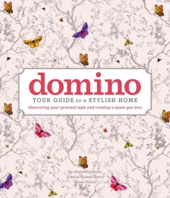 Domino : your guide to a stylish home : discovering your personal style and creatiang a space you love /  by Domino editors Jessica Romm Perez, Shani Silver ; text by Nicole Sforza ; designed by Jennifer S. Muller.