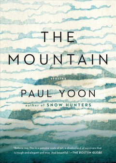 The mountain : stories / Paul Yoon. - Paul Yoon.