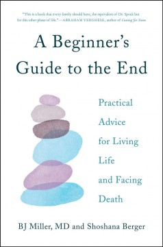 A beginner's guide to the end : practical advice for living life and facing death / Bruce J Miller, Shoshana Berger ; illustrations by Marina Luz. - Bruce J Miller, Shoshana Berger ; illustrations by Marina Luz.